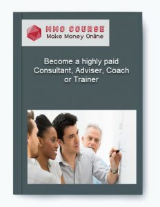 become a highly paid consultant, adviser, coach or trainer - Become a highly paid Consultant Adviser Coach or Trainer 232x300 - Become a highly paid Consultant, Adviser, Coach or Trainer [Free Download]