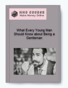 what every young man should know about being a gentleman - What Every Young Man Should Know about Being a Gentleman 232x300 - What Every Young Man Should Know about Being a Gentleman [Free Download]