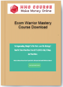 ecom warrior mastery course download - Ecom Warrior Mastery Course Download 217x300 - Ecom Warrior Mastery Course Download [Free Download]