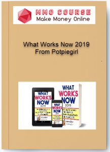 what works now 2019 from potpiegirl - What Works Now 2019 From Potpiegirl 217x300 - What Works Now 2019 From Potpiegirl [Free Download]